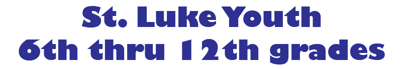 St. Luke Youth 6th thru 12th grades